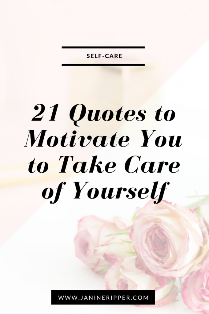 40 Quotes To Motivate You To Take Care Of Yourself Janine Ripper Impressive Quotes About Yourself