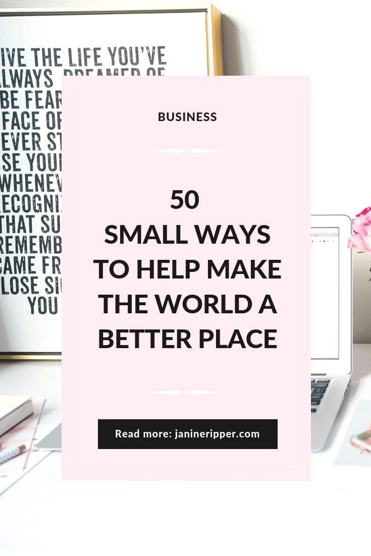 50 Small Ways To Help Make The World A Better Place Janine Ripper