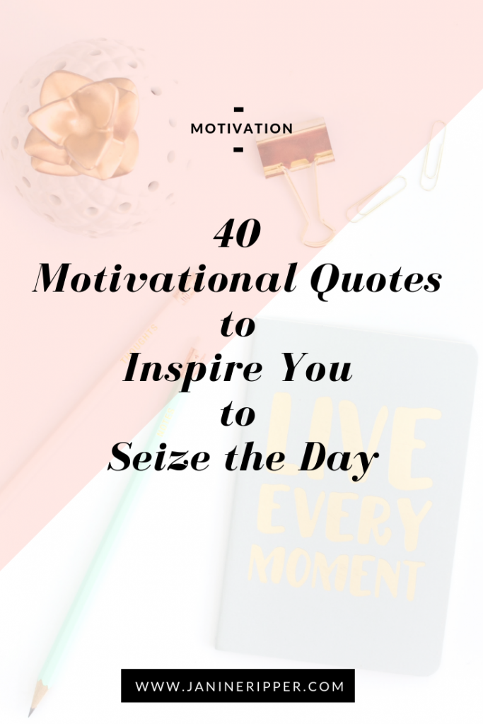 40 Motivational Quotes To Inspire You To Seize The Day